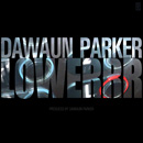 Dawaun Parker - Lowerrr Artwork