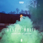 Denzel White - Better Than the Last Time Artwork