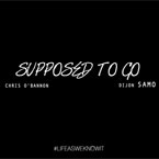 Dijon SAMO ft. Chris O' Bannon - Supposed to Go Artwork