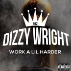 Dizzy Wright - Work A Lil Harder Artwork