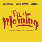 DJ Carisma - Til The Morning ft. Chris Brown & DeJ Loaf Artwork