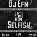 DJ EFN - Selfish (K-Def Remix) ft. King Tee, Fashawn & Kurupt Artwork