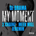 DJ Drama ft. 2 Chainz, Meek Mill &amp; Jeremih - My Moment Artwork