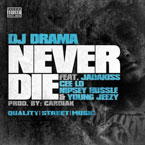 DJ Drama ft. Cee-Lo, Jadakiss, Nipsey Hussle &amp; Young Jeezy - Never Die Artwork