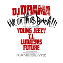 DJ Drama ft. T.I., Young Jeezy, Ludacris &amp; Future - We in This B*tch Artwork