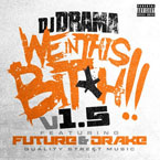 DJ Drama ft. Future &amp; Drake - We in This B*tch 1.5 Artwork