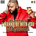 DJ Khaled ft. Future, Nicki Minaj & Rick Ross - I Wanna Be With You Artwork