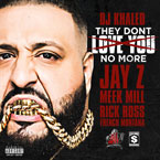 DJ Khaled ft. Jay Z, Meek Mill, Rick Ross & French Montana - They Don't Love You No More Artwork