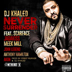 DJ Khaled ft. Scarface, Jadakiss, Meek Mill, Akon, John Legend & Anthony Hamilton - Never Surrender Artwork