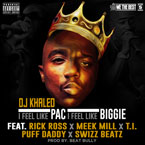 DJ Khaled ft. Rick Ross, Meek Mill, T.I., Swizz Beatz & Diddy - I Feel Like Pac, I Feel Like Biggie Artwork