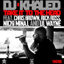 DJ Khaled ft. Chris Brown, Rick Ross, Nicki Minaj & Lil Wayne - Take It To The Head Artwork