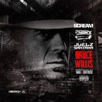 DJ Scream ft. Chinx Drugz & Juelz Santana - Bruce Willis Artwork