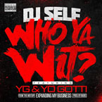 DJ Self ft. YG & Yo Gotti - Who Ya Wit? Artwork