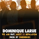 Dominique Larue ft. M-Dot & Revalation - We Are Artwork