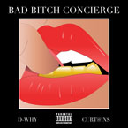D-WHY ft. Curt@!n$ - Bad B*tch Concierge Artwork