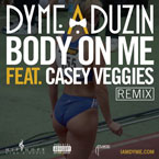 Dyme-A-Duzin ft. Casey Veggies - Body on Me (Remix) Artwork
