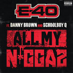 E-40 ft. Danny Brown & ScHoolboy Q - All My N*ggaz Artwork