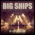 e-dubble - Big Ships Artwork