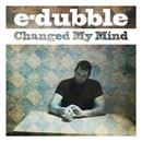 e-dubble - Changed My Mind Artwork