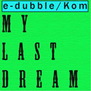 e-dubble ft. Kom - My Last Dream Artwork