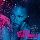 Elle Varner ft. J. Cole - Only Wanna Give It To You Artwork