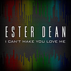 Ester Dean - I Can&#8217;t Make You Love Me Artwork