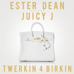 Ester Dean ft. Juicy J. - Twerkin 4 Birkin Artwork