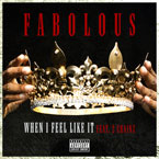 Fabolous ft. 2 Chainz - When I Feel Like It Artwork