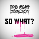 Far East Movement - So What? Artwork