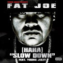 Fat Joe ft. Young Jeezy - Haha (Slow Down Son) Artwork