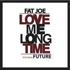 Fat Joe ft. Future - Love Me Long Time Artwork