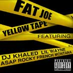Fat Joe ft. Lil Wayne, French Montana & A$AP Rocky - Yellow Tape Artwork
