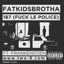 FatKidsBrotha ft. Frankestein - 187 (F*ck Le Police) Artwork