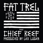 Fat Trel ft. Chief Keef - F*kkk Da Feds Artwork