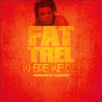 Fat Trel - Where We Go Artwork