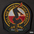 Flo Rida ft. Future - Tell Me When You're Ready Artwork