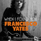 Francesco Yates - When I Found You Artwork