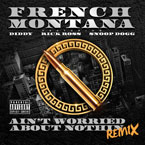 French Montana ft. Diddy, Rick Ross & Snoop Dogg - Aint Worried About Nothin (Remix) Artwork