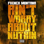 French Montana - Ain't Worried About Nothin Artwork