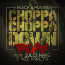 French Montana ft. Gucci Mane &amp; Wiz Khalifa - Choppa Choppa Down (Remix) Artwork