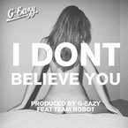 G-Eazy ft. Team Robot - I Don't Believe You Artwork