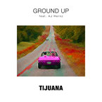 Ground Up ft. Aj Hernz - Tijuana Artwork