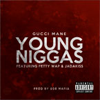 Gucci Mane - Young N*ggas ft. Jadakiss & Fetty Wap Artwork