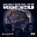 Jared Evan ft. Stat Quo & Roscoe Dash - Weight of the World Artwork