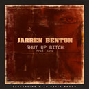 Jarren Benton - Shut Up B*tch Artwork