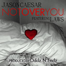 Jason Caesar ft. Laws - (Still) Not Over You Artwork