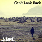 J.Bre - Can&#8217;t Look Back Artwork