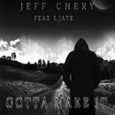 Jeff Chery ft. L Jaye - Gotta Make It [Premiere] Artwork