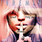 Jeremih ft. Pitbull - Don't Tell 'Em (Remix) Artwork
