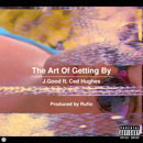 J.Good ft. Ced Hughes - The Art of Getting By Artwork